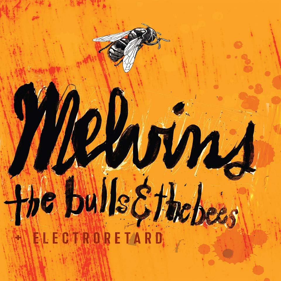 Melvins - The Bulls & The Bees + Electroretard