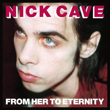Nick Cave & The Bad Seeds - From Her To Eternity (Collector's Edition) (Remaster)